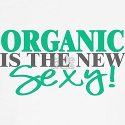 Organic Is The New Sexy! Shirt