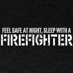 Feel Safe With A Firefighter T-Shirt