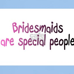 Bridesmaids Are Special People T-Shirt