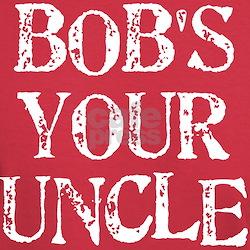 Bob's Your Uncle T-Shirt