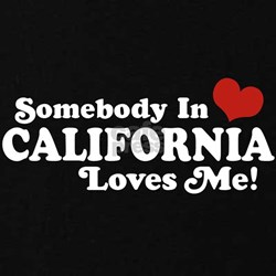 Somebody in California Loves Me T