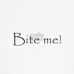 Bite me! T