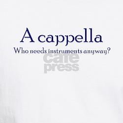 A cappella Who needs instruments - Shirt