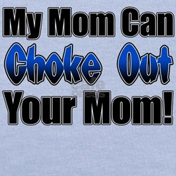 My Mom can Choke Out your Mom T