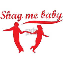 Shag Me Baby Shirt