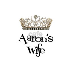 Aaron's Wife Shirt