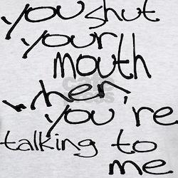 Funny Shut Your Mouth when yo T-Shirt