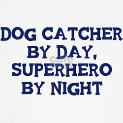 Dog Catcher by day Shirt