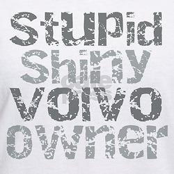 Stupid, Shiny Volvo Owner Shirt