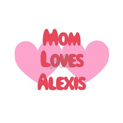 Mom Loves Alexis Shirt