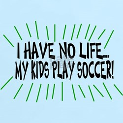I Have No Life...My Kids Play T-Shirt