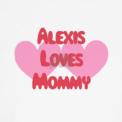 Alexis Loves Mommy T-Shirt