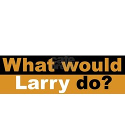 What Would Larry Do? Shirt