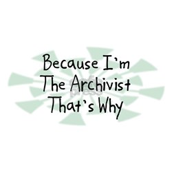 Because Archivist Shirt