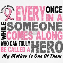 HERO Comes Along 1 Mother BREAST CANCER Tee