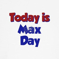 Today is Max Day T