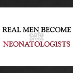 Real Men Become Neonatologists Shirt