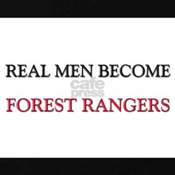 Real Men Become Forest Rangers T