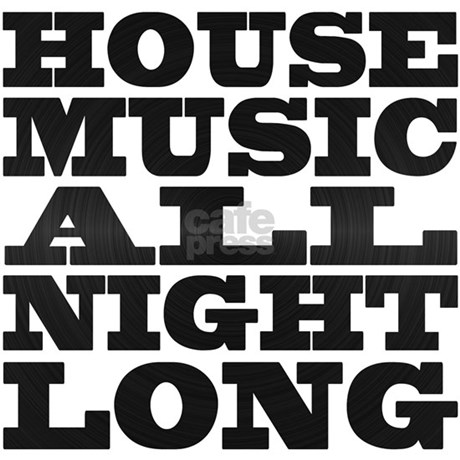 house music all night long t shirt by flippin sweet