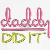 Daddy did it maternity shirt Maternity