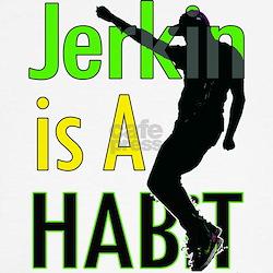 Jerkin Is A Habit 2 Tee