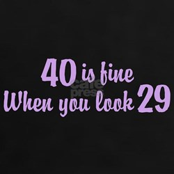 40 Is Fine When You Look 29 Tee
