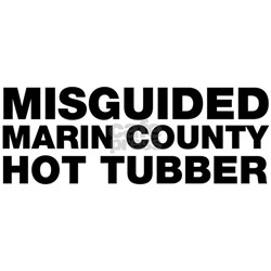 misguided marin county hot tubber Shirt