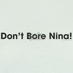 Don't Bore Nina! T