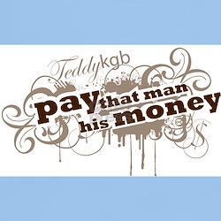 T-Shirt : Pay that man his money!
