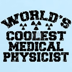 World's Coolest Medical Physicist T-Shirt