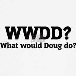 What would Doug do? T