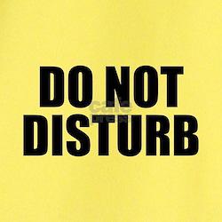 """""""Do Not Disturb"""" T"""