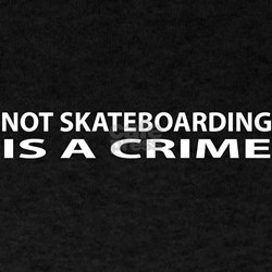Not Skateboarding Is A Crime T-Shirt