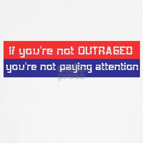 If You're not Outraged You're not Paying Attention by ...