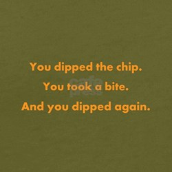 You Dipped Again. T-Shirt