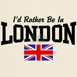 I'd Rather Be In London T-Shirt