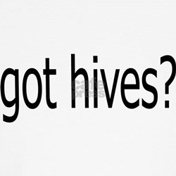 Got Hives? T