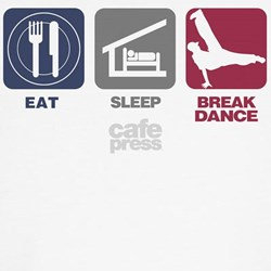 Eat Sleep Break Dance T-Shirt
