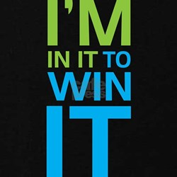 I'm in it to WIN it! T