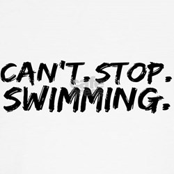 Can't Stop Swimming T-Shirt