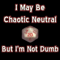 Chaotic Neutral, Not Dumb T-Shirt (Black)
