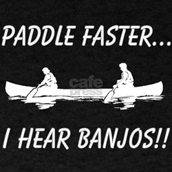 Paddle Faster I Hear Banjos T Shirts Shirts Amp Tees