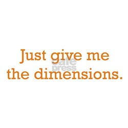 Give me the Dimensions Infant T-Shirt