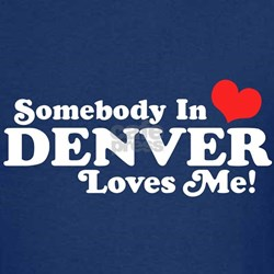 Somebody In Denver Loves Me T
