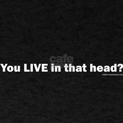 You LIVE in that head?