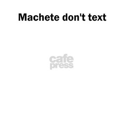 Machete don't text Shirt