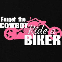 Forget the Cowboy, Ride a Biker T-Shirt