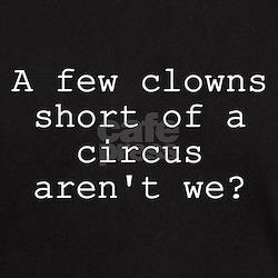 Few Clowns Short of a Circus T-Shirt