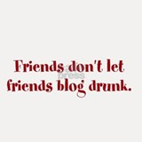 Shot Glass: Friends don't let friends blog drunk.