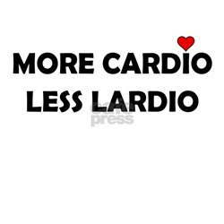 More Cardio Less Lardio T-Shirt